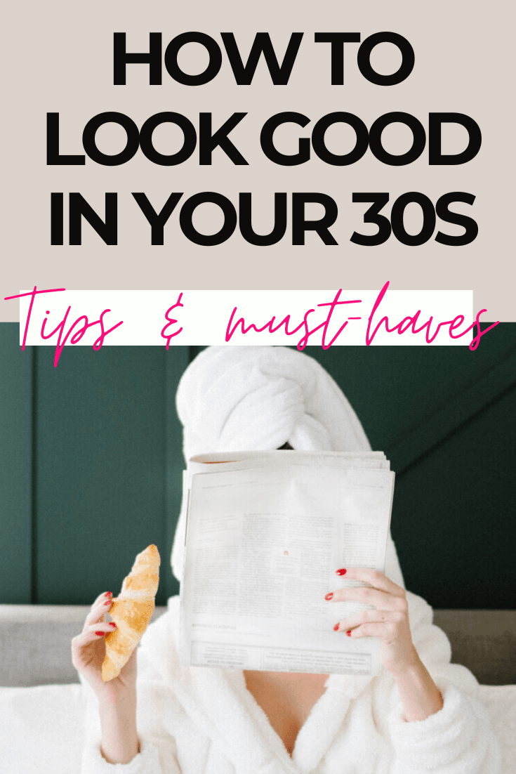 How to look good in your 30s secrets